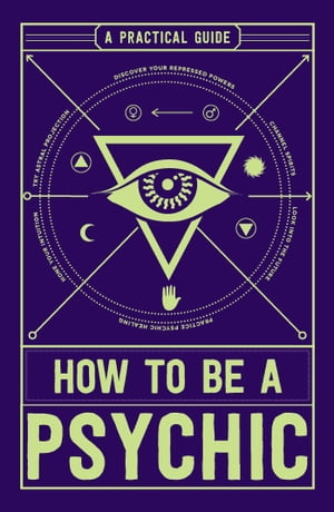 How to Be a Psychic A Practical Guide