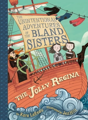 The Jolly Regina (The Unintentional Adventures of the Bland Sisters Book 1) by Kara LaReau