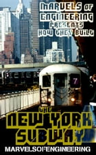 The New York Subway: Marvels of Engineering by Marvels of Engineering