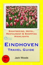 Eindhoven, Netherlands Travel Guide: Sightseeing, Hotel, Restaurant & Shopping Highlights by Jack Woods