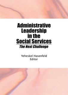 Administrative Leadership in the Social Services: The Next Challenge