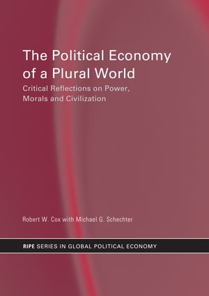 The Political Economy of a Plural World Critical reflections on Power,  Morals and Civilisation