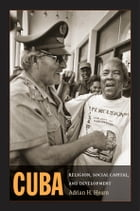 Cuba: Religion, Social Capital, and Development by Adrian H. Hearn