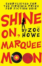 Shine On, Marquee Moon by Zoë Howe