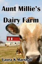 Aunt Millie's Dairy Farm by Laura K Marshall