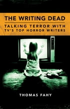 The Writing Dead: Talking Terror with TV'S Top Horror Writers