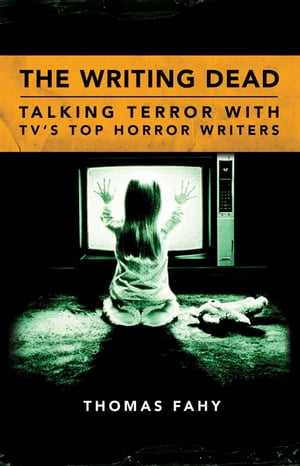 The Writing Dead Talking Terror with TV's Top Horror Writers