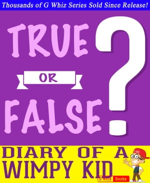 Diary of a Wimpy Kid - True or False? G Whiz Quiz Game Book Fun Facts and Trivia Tidbits Quiz Game Books