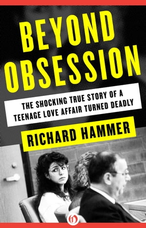Beyond Obsession The Shocking True Story of a Teenage Love Affair Turned Deadly