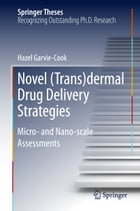 Novel (Trans)dermal Drug Delivery Strategies: Micro- and Nano-scale Assessments by Garvie-Cook Hazel