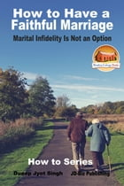 How to Have a Faithful Marriage: Marital Infidelity Is Not an Option by Dueep Jyot Singh