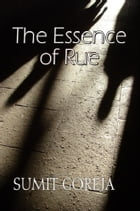 The Essence of Rue by Sumit Goreja