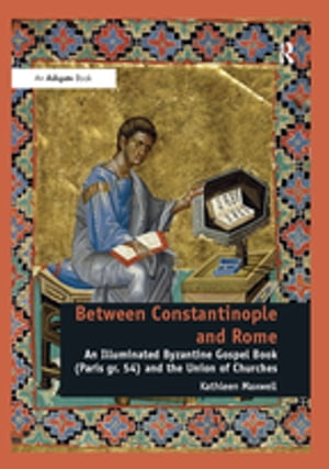 Between Constantinople and Rome An Illuminated Byzantine Gospel Book (Paris gr. 54) and the Union of Churches