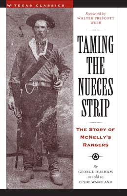 Book Taming the Nueces Strip: The Story of McNelly's Rangers by George Durham