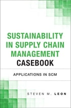 Sustainability in Supply Chain Management Casebook by Chuck Munson