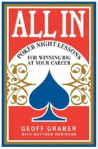 All In: Poker Night Lessons for Winning Big at Your Career by Geoff Graber