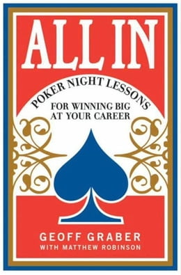 Book All In: Poker Night Lessons for Winning Big at Your Career by Geoff Graber
