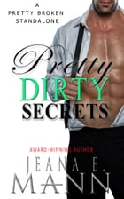 Pretty Dirty Secrets: An Unconventional Love Story by Jeana E. Mann