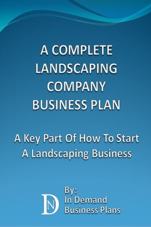 A Complete Landscaping Company Business Plan: A Key Part Of How To Start A Landscaping Business