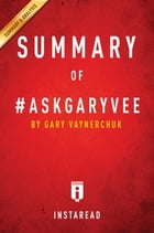 Summary of #AskGaryVee: by Gary Vaynerchuk , Includes Analysis by Instaread Summaries