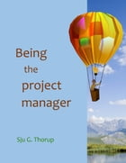 Being the Project Manager by Sju G. Thorup