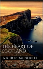 The Heart of Scotland by A. R. Hope Moncrieff