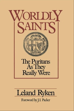 Book Worldly Saints: The Puritans As They Really Were by Leland Ryken