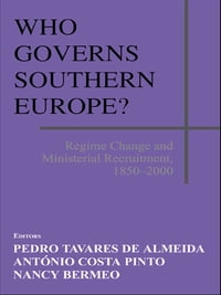 Who Governs Southern Europe?: Regime Change and Ministerial Recruitment, 1850-2000