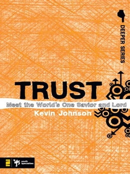 Book Trust: Meet the World's One Savior and Lord by Kevin Johnson
