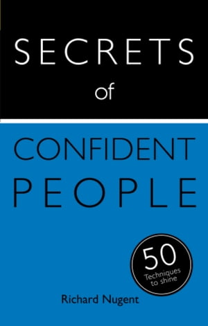 Secrets of Confident People: 50 Techniques to Shine