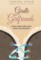 Girdle Girlfriends: Lessons Learned from Girdles on How to do Friendships by Towera Loper