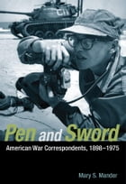 Pen and Sword: American War Correspondents, 1898-1975 by Mary S. Mander