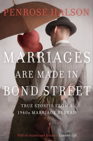 Marriages Are Made in Bond Street True Stories from a 1940s Marriage Bureau
