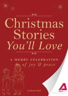 Christmas Stories You'll Love: A merry celebration of joy and peace by Adams Media