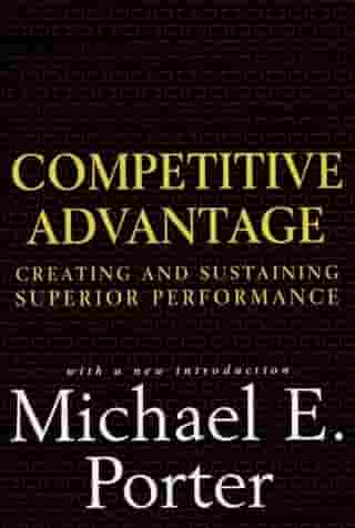 Competitive Advantage: Creating and Sustaining Superior Performance by Michael E. Porter