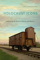Holocaust Icons: Symbolizing the Shoah in History and Memory by Oren Baruch Stier
