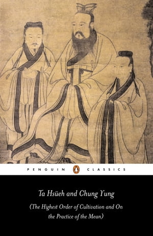 Ta Hs�eh and Chung Yung The Highest Order of Cultivation and On the Practice of the Mean
