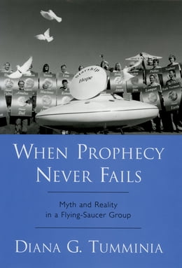 Book When Prophecy Never Fails: Myth and Reality in a Flying-Saucer Group by Diana G. Tumminia
