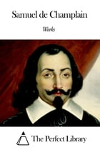 Works of Samuel de Champlain by Samuel de Champlain