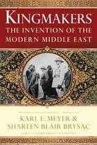 Kingmakers: The Invention of the Modern Middle East by Shareen Blair Brysac