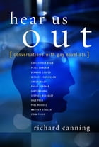 Hear Us Out: Conversations with Gay Novelists by Richard Canning