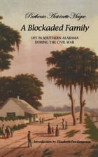 A Blockaded Family: Life in Southern Alabama During the Civil War by Parthenia Hague