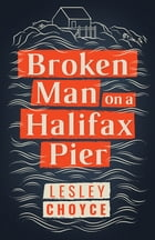 Broken Man on a Halifax Pier by Lesley Choyce