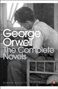 The Complete Novels of George Orwell: Animal Farm, Burmese Days, A Clergyman's Daughter, Coming Up…