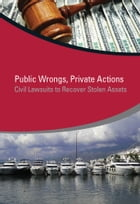 Public Wrongs, Private Actions: Civil Lawsuits to Recover Stolen Assets