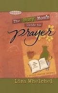 Busy Mom's Guide to Prayer 7f0ec632-186d-47ac-8c54-b33e7c60b43c