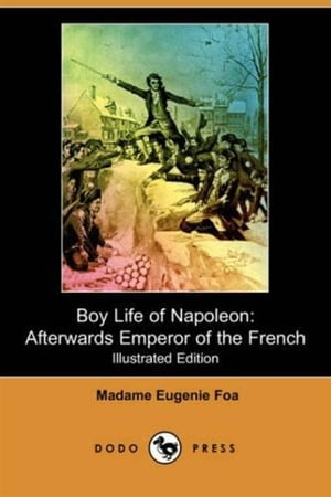 The Boy Life Of Napoleon by Eugenie Foa