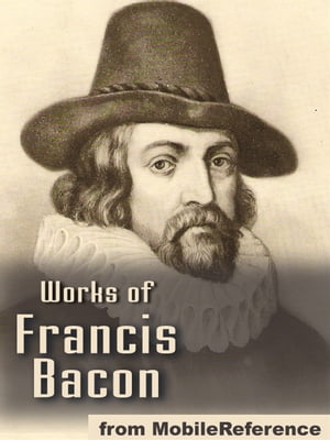 Works Of Francis Bacon: Essays,  Valerius Terminus Of The Interpretation Of Nature,  The Advancement Of Learning,  The Wisdom Of The Ancients,  Novum Orga