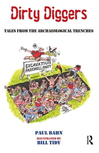 Dirty Diggers: Tales from the Archaeological Trenches