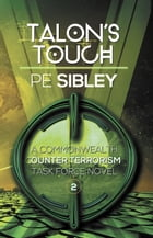 Talon's Touch: A Commonwealth Counter Terrorism Task Force Novel by P.E. Sibley
